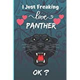 I Just Freaking Love panther ok?: Blank lined notebook gifts for men, women, boys and girls I Notebook for animal lover