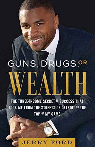 Real Estate Investing Books! - Guns, Drugs, or Wealth: The Three-Income Secret to Success That Took Me from the Streets of Detroit to the Top of My Game