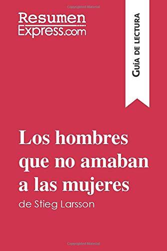 Los hombres que no amaban a las mujeres de Stieg Larsson (Guía de lectura): Resumen y análisis completo