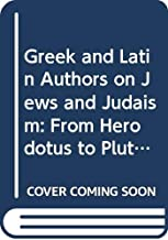 Greek and Latin Authors on Jews and Judaism, Volume One: From Herodotus to Plutarch (Fontes Ad Res Judaicas Spectantes) (English, Ancient Greek and Latin Edition)
