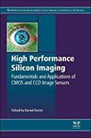 High Performance Silicon Imaging: Fundamentals and Applications of CMOS and CCD sensors (Woodhead Publishing Series in Electronic and Optical Materials)