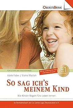 So sag ich's meinem Kind: Wie Kinder Regeln fürs Leben lernen (German Edition) by [Adele Faber, Elaine Mazlish]
