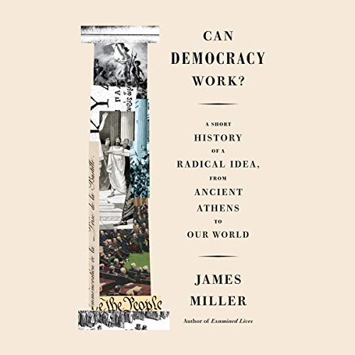 Can Democracy Work?     A Short History of a Radical Idea, from Ancient Athens to Our World              Written by:                                                                                                                                 James Miller                               Narrated by:                                                                                                                                 Robert Petkoff                      Length: 9 hrs and 37 mins     Not rated yet     Overall 0.0
