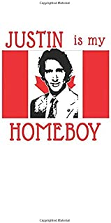 Justin Is My Homeboy: Justin Trudeau Is My Homeboy Notebook, Journal for Writing, Size 6
