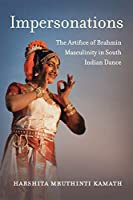 Impersonations: The Artifice of Brahmin Masculinity in South Indian Dance