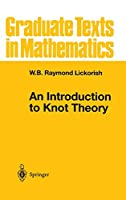 An Introduction to Knot Theory (Graduate Texts in Mathematics, 175)