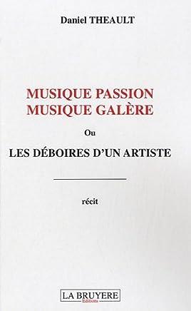 Musique passion musique galère : Ou les déboires d'un artiste