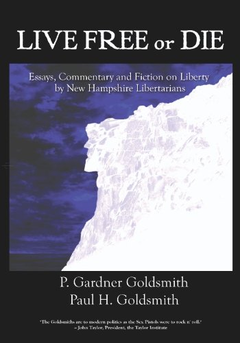 Live Free or Die: Essays, Fiction and Comments on Liberty, by New Hampshire Libertarians