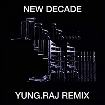 New Decade (Yung.Raj Remix)