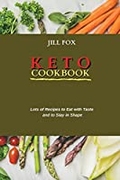 Keto Cookbook: Lots of Recipes to Eat with Taste and to Stay in Shape