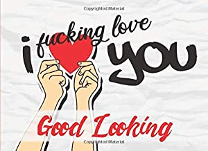 I Fucking Love You - Good Looking: 20 Reasons Why I Love You Boyfriend - What I Love About You Husband Forever - Fill In The Blank Book for Him - Write In List I Love You Because Prompt Journal