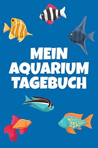 Mein Aquarium Tagebuch: Mein Aquarium Tagebuch für Kinder Logbuch Kontrolle der Wasserqualität und Technik 100 Seiten Aquaristik Tagebuch zum eintragen der Wasserwerte Log Buch Aquarienpflege