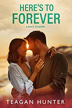 Here's to Forever by [Teagan Hunter]