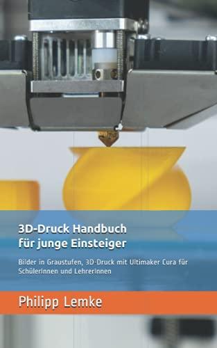 3D-Druck Handbuch für junge Einsteiger - Bilder in Graustufen: 3D-Druck mit Ultimaker Cura für SchülerInnen und LehrerInnen