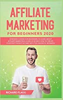 Affiliate Marketing for Beginners 2020: Intensive Course for Beginners to Learn About Affiliate Marketing. Learn In 30 Days How to Create Your First Passive Income with This Fantastic Business!