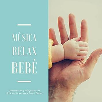 Música Relax Bebé: Canciones muy Relajantes con Sonidos Suaves para Dormir Bebés