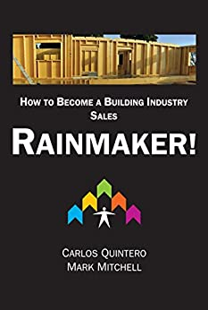 RAINMAKER!: How to Become a Building Industry Sales RAINMAKER! by [Carlos Quintero, Mark Mitchell]