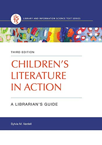 Children's Literature in Action: A Librarian's Guide, 3rd Edition (Library and Information Science Text)