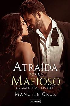 Atraída por um mafioso - Série Os mafiosos (Livro 1) por [Manuele Cruz, L.A Design]