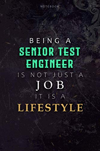 Lined Notebook Journal Being A Senior Test Engineer Is Not Just A Job It Is A Lifestyle Cover: Daily, Budget, Hour, Planning, 6x9 inch, Hourly, Over 110 Pages, Journal