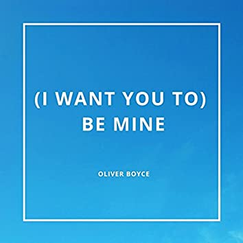 And I Want You To Be Mine