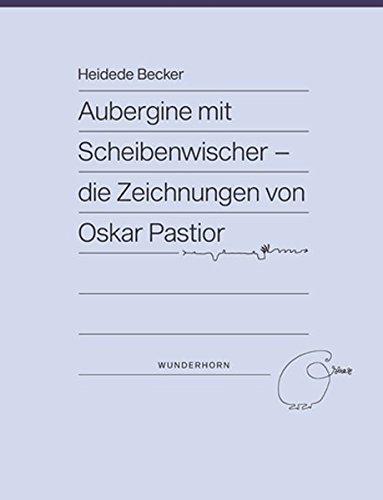 Aubergine mit Scheibenwischer: Die Zeichnungen von Oskar Pastior
