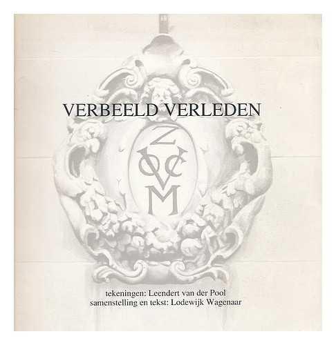 Verbeeld verleden : vijftig tekeningen rond het thema de VOC in Nederland / tekeningen: Leendert van der Pool, samenstelling en tekst: Lodewijk Wagenaar