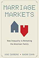 Marriage Markets: How Inequality Is Remaking the American Family
