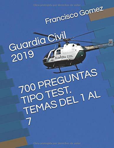 Guardia Civil 2019 700 PREGUNTAS TIPO TEST: TEMAS DEL 1 AL 7