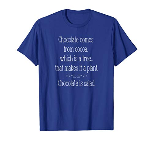 Chocolate comes from cocoa...Chocolate is salad. T-shirt. T-Shirt