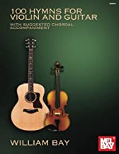 100 Hymns for Violin and Guitar: With Suggested Chordal Accompaniment