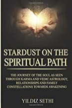 Stardust on the Spiritual Path: Karma And Vedic Astrology, Relationships and Family Constellations, Returning to Love