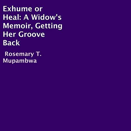 Exhume or Heal: A Widow's Memoir; Getting Her Groove Back
