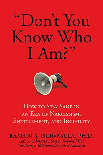 """""""Don't You Know Who I Am?"""": How to Stay Sane in an Era of Narcissism, Entitlement, and Incivility"""