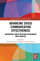 Advancing Crisis Communication Effectiveness: Integrating Public Relations Scholarship with Practice (Routledge Research in Public Relations)