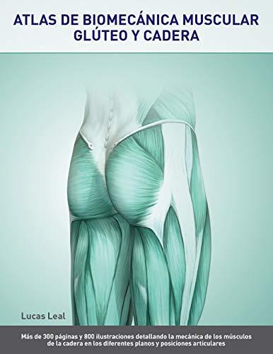 ATLAS DE BIOMECÁNICA MUSCULAR. GLÚTEO Y CADERA.: Más de 300 páginas y 800 ilustraciones detallando la mecánica de los músculos de la cadera en los diferentes planos y posiciones articulares