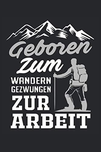 Geboren zum wandern, gezwungen zur Arbeit: Dieses coole Wander Spruch Notizbuch ist die perfekte Geschenkidee für jeden Berg Wanderer, Bergsteiger & ... Gebirge, Wald, Berge & lustige Sprüche liebt