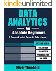 Data Analytics for Absolute Beginners: Make Decisions Using Every Variable: (Introduction to Data, Data Visualization, Business Intelligence & Machine Learning)