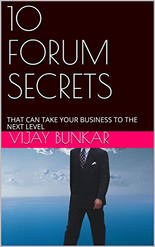 10 FORUM SECRETS: THAT CAN TAKE YOUR BUSINESS TO THE NEXT LEVEL (English Edition)