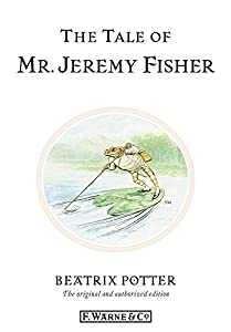 The Tale of Mr. Jeremy Fisher: The original and authorized edition (Beatrix Potter Originals Book 7)