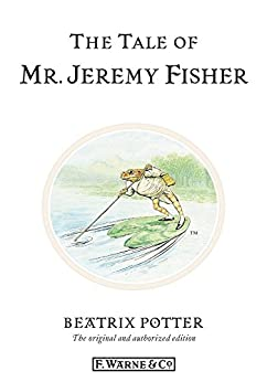 The Tale of Mr. Jeremy Fisher: The original and authorized edition (Beatrix Potter Originals Book 7) by [Beatrix Potter]