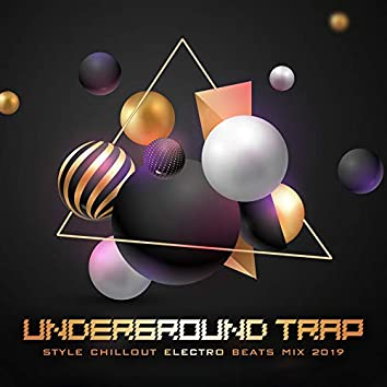 Underground Trap Style Chillout Electro Beats Mix 2019