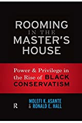 Rooming in the Master's House: Power and Privilege in the Rise of Black Conservatism Kindle Edition