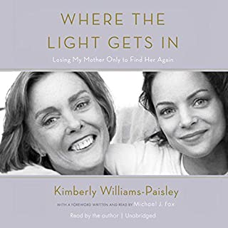 Where the Light Gets In     Losing My Mother Only to Find Her Again              By:                                                                                                                                 Kimberly Williams-Paisley,                                                                                        Michael J. Fox - foreword                               Narrated by:                                                                                                                                 Kimberly Williams-Paisley                      Length: 5 hrs and 31 mins     870 ratings     Overall 4.6