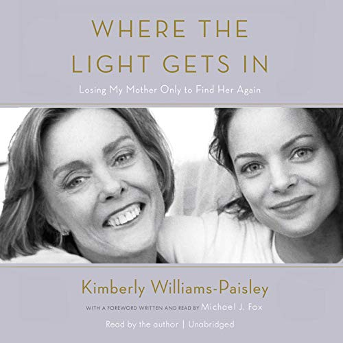 Where the Light Gets In Audiobook By Kimberly Williams-Paisley,                                                                                        Michael J. Fox - foreword cover art