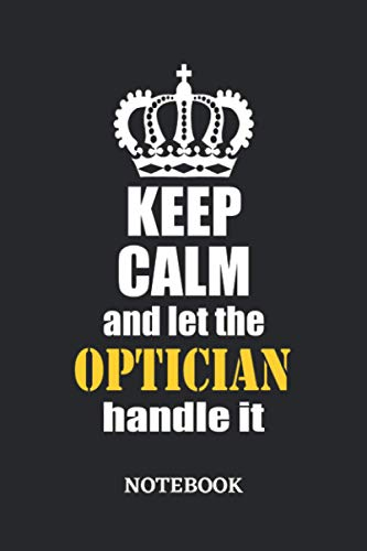 Keep Calm and let the Optician handle it Notebook: 6x9 inches - 110 dotgrid...