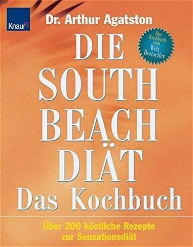 Die South Beach Diät. Das Kochbuch: Über 200 köstliche Rezepte zur Sensationsdiät by Dr. Arthur Agatston(12. Januar 2005)
