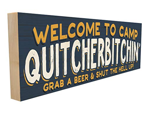 Welcome to Camp Quitcherbitchin. Grab a Beer and Shut The Hell Up. Hand-Crafted in Tennessee, This Custom Wood Block Sign Measures 4X12 Inches. an Authentic, American Made Gift for Family or Friend.