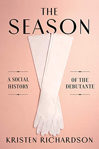 Compare Textbook Prices for The Season: A Social History of the Debutante 1 Edition ISBN 9780393608731 by Richardson, Kristen