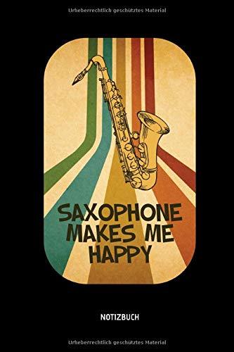 Saxophone Makes Me Happy - Notizbuch: Lustiges Saxophon Notizbuch. Tolle Saxophon Zubehör & Saxophonisten Geschenk Idee.